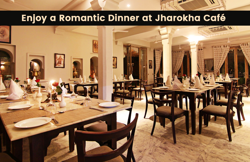 Enjoy a Romantic Dinner at Jharokha Café