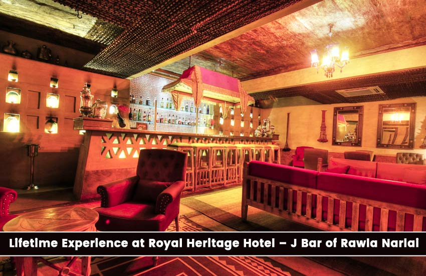 Lifetime Experience at Royal Heritage Hotel – J Bar of Rawla Narlai