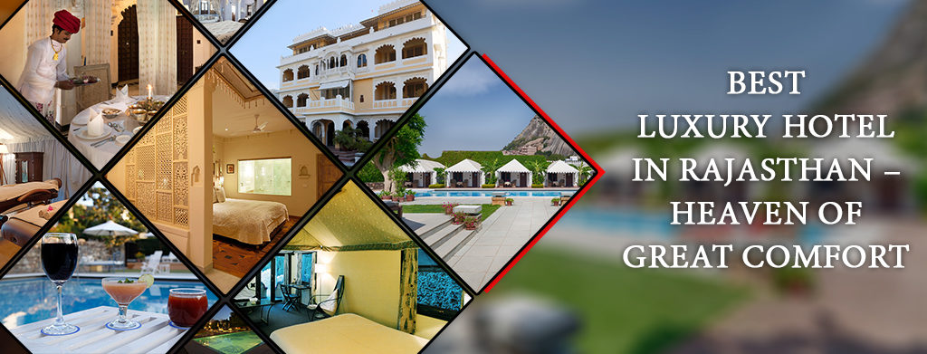 Best Luxury Hotels In Rajasthan, Boutique Hotels in Rajasthan, Heritage Resorts in Rajasthan, Luxury Hotels in India